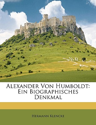 Nabu Press Alexander Von Humboldt: Ein Biographisches Denkmal by Klencke, Hermann [Paperback] at Sears.com