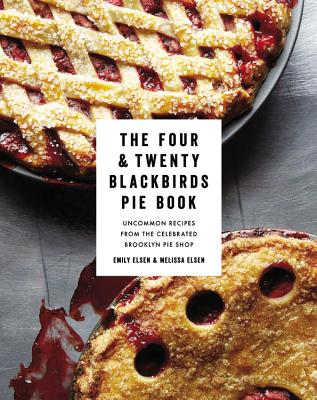 Four & Twenty Blackbirds Pie Book By Elsen, Emily/ Elsen, Melissa